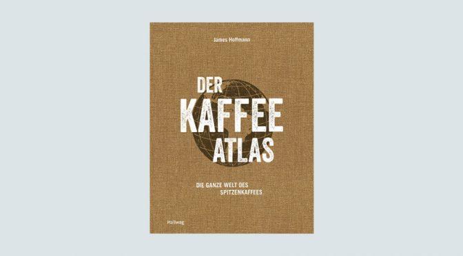 Der Kaffeeatlas von James Hoffmann
